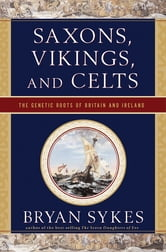 Saxons, Vikings, and Celts: The Genetic Roots of Britain and Ireland ebook by Bryan Sykes