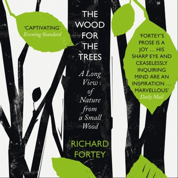 The Wood for the Trees: The Long View of Nature from a Small Wood audiobook by Richard Fortey