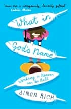What In God's Name ebook by Simon Rich