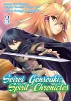 Seirei Gensouki: Spirit Chronicles (Manga Version) Volume 3 ebook by Yuri Kitayama, Futago Minaduki, Mana Z.