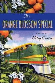 The Orange Blossom Special ebook by Betsy Carter