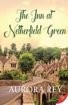 The Inn at Netherfield Green ebook by Aurora Rey