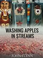 Washing Apples In Streams ebook by John Flynn