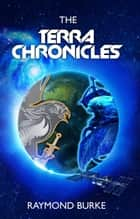 The Terra Chronicles - The Starguards: Of Humans, Heroes, and Demigods, #3 ebook by Raymond Burke