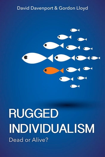 Rugged Individualism - Dead or Alive? ebook by David Davenport,Gordon Lloyd