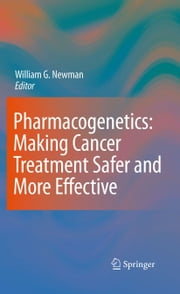 Pharmacogenetics: Making cancer treatment safer and more effective ebook by