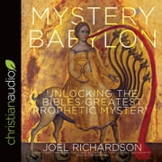 Mystery Babylon - Unlocking the Bible's Greatest Prophetic Mystery audiobook by Joel Richardson