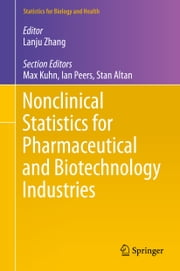 Nonclinical Statistics for Pharmaceutical and Biotechnology Industries ebook by Lanju Zhang,Max Kuhn,Ian Peers,Stan Altan