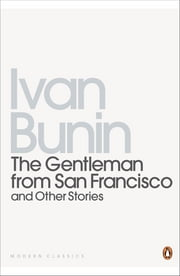 The Gentleman from San Francisco - And Other Stories ebook by David Richards,Ivan Bunin,Sophie Lund