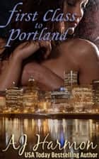 First Class to Portland ebook by AJ Harmon