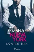 Una semana en Nueva York ebook by Louise Bay