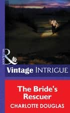 The Bride's Rescuer (Mills & Boon Intrigue) ebook by Charlotte Douglas