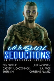 Unusual Seductions ebook by Julie Morgan,S.A. Price,Tilly Greene,Christine Alvarez,Sheri Lyn,Cassidy K. O'Connor
