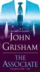 The Associate - A Novel ebook by John Grisham