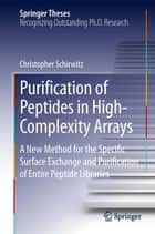 Purification of Peptides in High-Complexity Arrays - A New Method for the Specific Surface Exchange and Purification of Entire Peptide Libraries ebook by Christopher Schirwitz