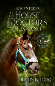Adventures of the Horse Doctor's Husband ebook by Justin B. Long