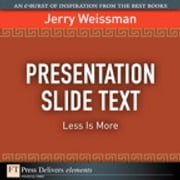 Presentation Slide Text - Less Is More ebook by Jerry Weissman