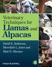 Veterinary Techniques for Llamas and Alpacas ebook by David E. Anderson,Meredyth L. Jones,Matt D. Miesner
