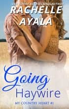 Going Haywire - My Country Heart, #1 ebook by Rachelle Ayala