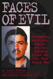 Faces of Evil - Kidnappers, Murderers, Rapists and the Forensic Artist Who Puts Them Behind Bars ebook by Lois Gibson,Deanie Francis Mills