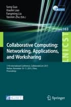 Collaborative Computing: Networking, Applications, and Worksharing - 11th International Conference, CollaborateCom 2015, Wuhan, November 10-11, 2015, China. Proceedings ebook by Song Guo, Xiaofei Liao, Yanmin Zhu,...