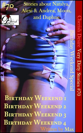 Very Dirty Stories #70 - Birthday Weekend Special ebook by Max Cherish