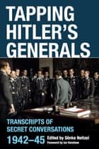 Tapping Hitler's Generals - Transcripts of Secret Conversations, 1942–45 ebook by
