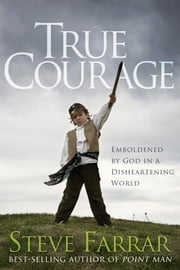 True Courage: Emboldened by God in a Disheartening World - Emboldened by God in a Disheartening World ebook by Steve Farrar