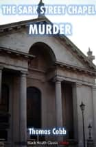 The Sark Street Chapel Murder ebook by Thomas Cobb