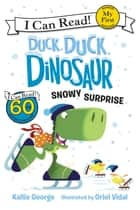 Duck, Duck, Dinosaur: Snowy Surprise ebook by Oriol Vidal, Kallie George