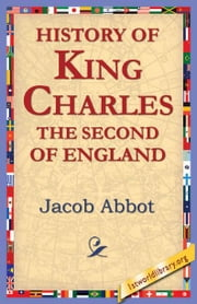 History of King Charles The Second of England ebook by Abbot, Jacob