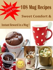 Smart Quick Fix 108 Mug Recipes - Sweet Comfort & Instant Reward in a Mug! ebook by Cath Galloway
