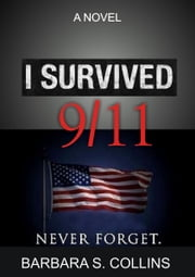 I Survived 9/11: Never Forget ebook by Barbara S. Collins