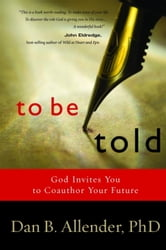 To Be Told - Know Your Story, Shape Your Future ebook by Dan B. Allender