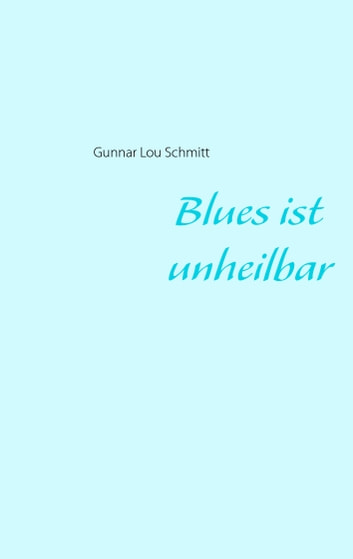 Blues ist unheilbar ebook by Gunnar Lou Schmitt