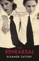 The Rehearsal ebook by Eleanor Catton