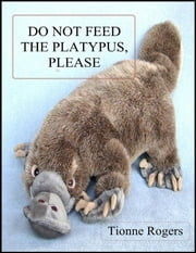 DO+NOT+FEED+THE+PLATYPUS+PLEASE