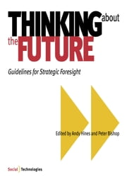 Thinking about the Future: Guidelines for Strategic Foresight ebook by Andy Hines