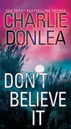 Don't Believe It eBook by Charlie Donlea