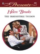 The Irresistible Tycoon ebook by Helen Brooks