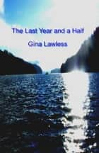 The Last Year and a Half ebook by Gina Lawless