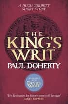 The King's Writ (Hugh Corbett Novella) - Treachery and intrigue amidst a medieval jousting tournament eBook by Paul Doherty
