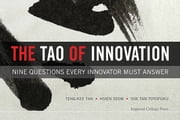 The Tao of Innovation - Nine Questions Every Innovator Must Answer eBook by Teng-Kee Tan, Hsien Seow, Sue Tan Toyofuku