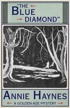 The Blue Diamond - A Golden Age Mystery ebook by Annie Haynes