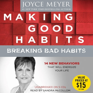 Making Good Habits, Breaking Bad Habits - 14 New Behaviors That Will Energize Your Life audiobook by Joyce Meyer
