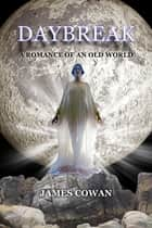 Daybreak - A Romance of an Old World ebook by James Cowan, Ron Miller