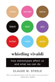 Whistling Vivaldi: How Stereotypes Affect Us and What We Can Do (Issues of Our Time) ebook by Claude M. Steele
