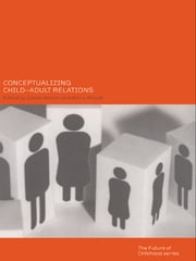 Conceptualising Child-Adult Relations ebook by Leena Alanen,Berry Mayall