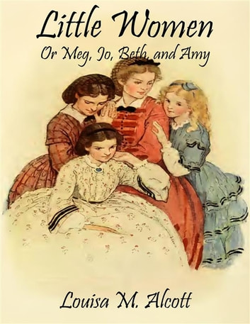 Little Women: Or Meg, Jo, Beth, and Amy (Noslen Classics) ebook by Louisa M. Alcott