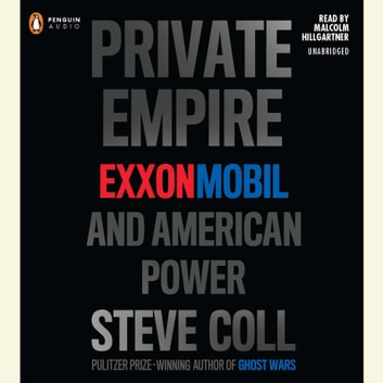 Private Empire - ExxonMobil and American Power audiobook by Steve Coll